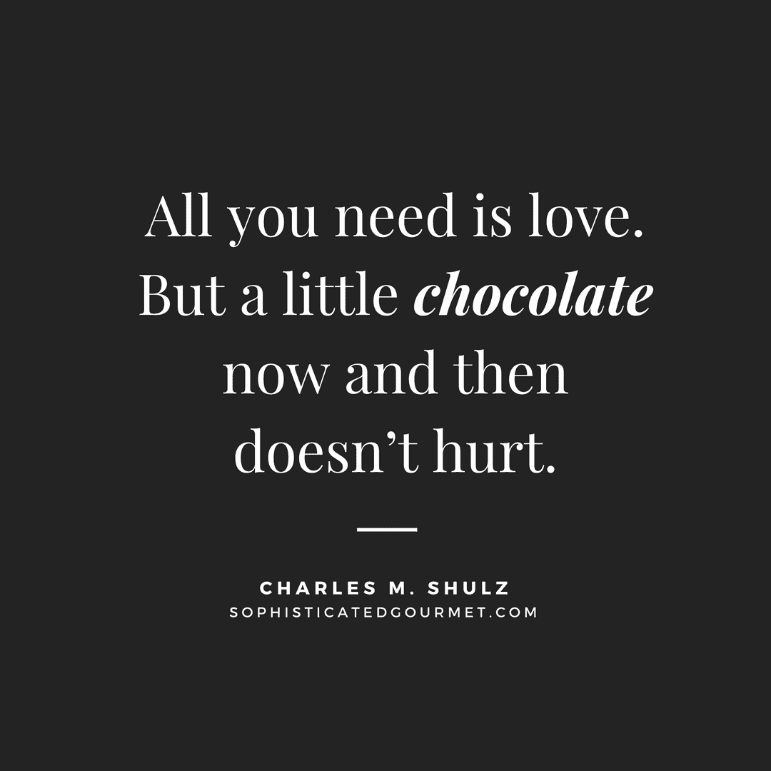 """All you need is love. But a little chocolate now and then doesn't hurt."" –Charles M. Shulz"