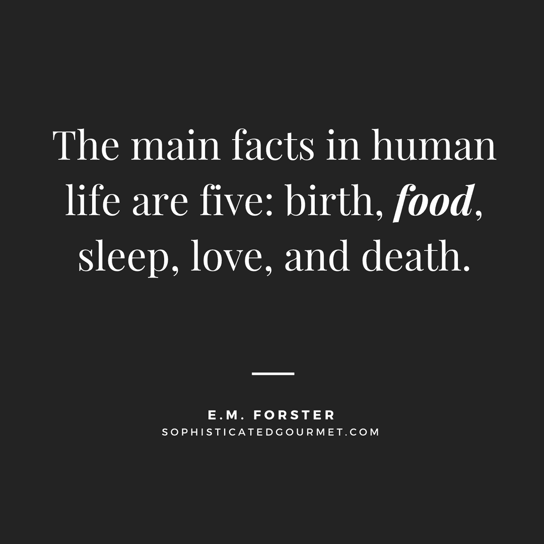 """The main facts in human life are five: birth, food, sleep, love, and death."" - E.M. Forster"