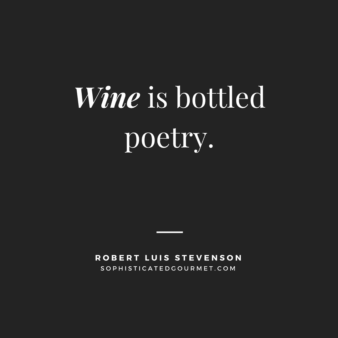 """Wine is bottled poetry."" –Robert Luis Stevenson"